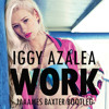 Iggy Azalea - Work (Jaaames Baxter Remix) [FREE DOWNLOAD]