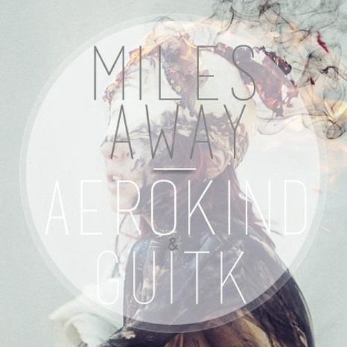 Aerokind & GuitK - Miles Away (Original Mix)