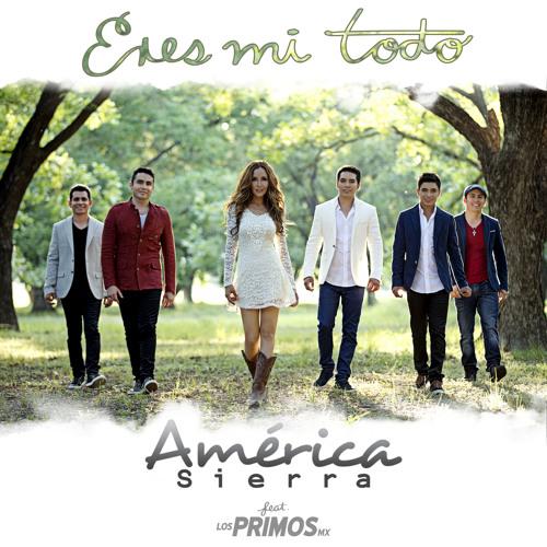 América Sierra - Eres Mi Todo feat. Los Primos MX