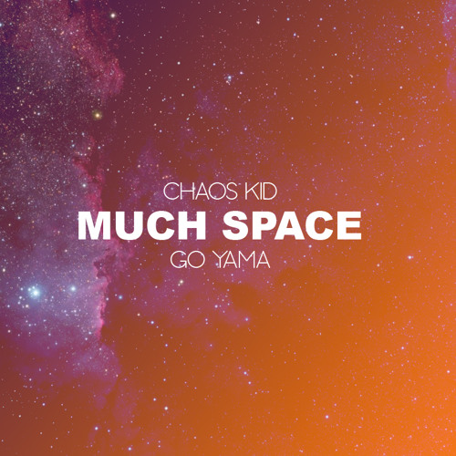 Chaos Kid x Go Yama - Much Space