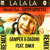 Naughty Boy Ft. Sam Smith - La La La (GAMPER & DADONI Feat. DNKR Remix) [www.Gla...