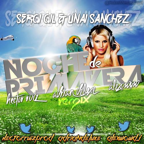 Sergi Gil & Unai Sanchez - Noche De Primavera (Hector Ruiz, AdrianDeluxe & Alex Wow Remix)