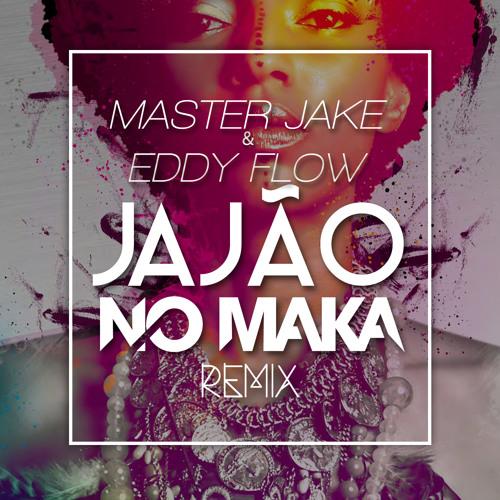 Master Jake - Jajão ft. Eddy Flow (NO MAKA Remix)