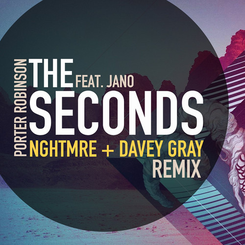 Porter Robinson - The Seconds Ft. Jano (NGHTMRE & Davey Gray Remix) [Free Download]