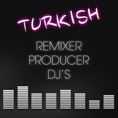 Turkish Remixer - Producer - DJ's