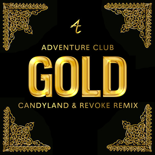 adventure club gold candyland amp revoke remix by