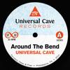 Around The Bend (Universal Cave Edit)