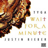 Wait For A Minute - Tyga Ft Justin Bieber (Remix) Produced By DJ Geez