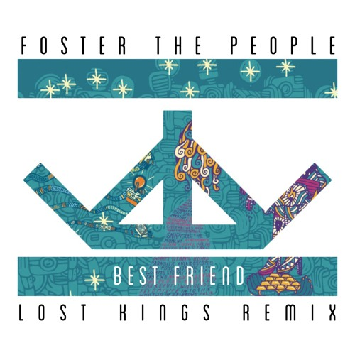 Foster The People - Best Friend (Lost Kings Remix)