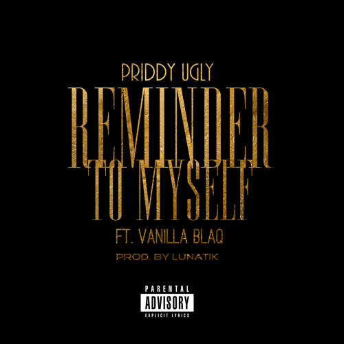 Priddy Ugly - Reminder To Myself ft. Vanilla Blaq (Prod. by Lunatik)