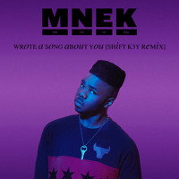 MNEK Wrote A Song About You (Shift K3Y Remix) Artwork