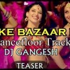 Piya Ke Bazaar Mein (Humshakals)Dancefloor Mix -Dj Gangesh !! Preview!!