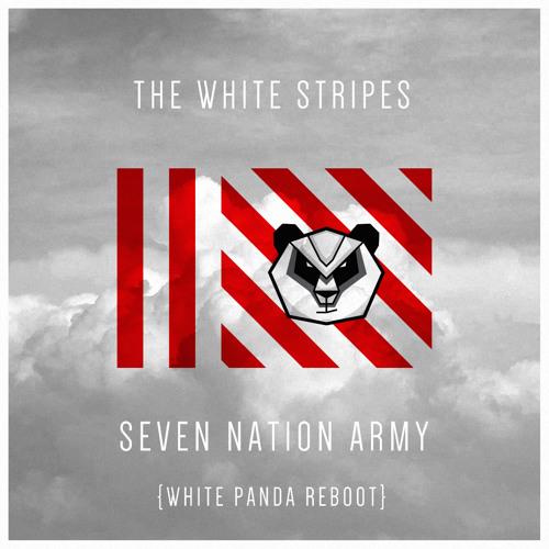 Seven Nation Army (The White Panda Reboot)