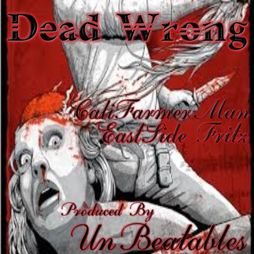 Dead Wrong  by CFM ft EASTSIDE FRITZ beat produced by the Unbeatables