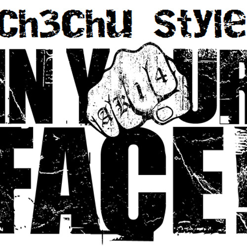 Ch3chu Style - In Your Face (DEMO)