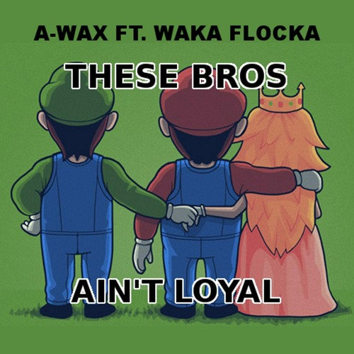 A-Wax ft. Waka Flocka – These Bros Ain't Loyal
