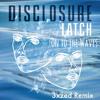 Latch On To The Waves (3xzed Mashup)