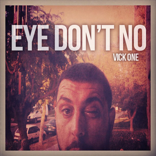 VICK ONE   EYE DON'T NO  7 23 2014