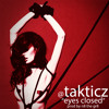 Takticz - Eyes Closed (Prod  By N8 The Gr8)