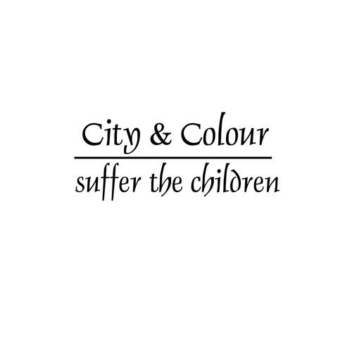 City & Colour - Suffer The Children