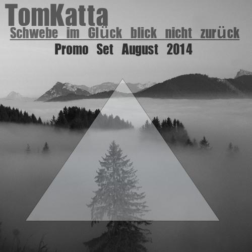 TomKatta - Schwebe Im Glück blick nicht zurück (Promo Set. Aug. 2014)