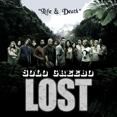 """Solo Greebo - """"Life & Death"""" - From LOST"""