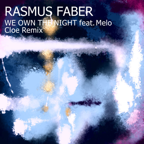 Rasmus Faber - We Own The Night feat. Melo (Cloe Remix)
