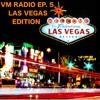 VM Radio Ep 5 Las Vegas Edition