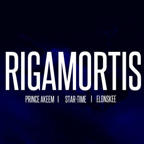 RIGAMORTIS - Prince Akeem Ft. Star-Time & ElonSkee