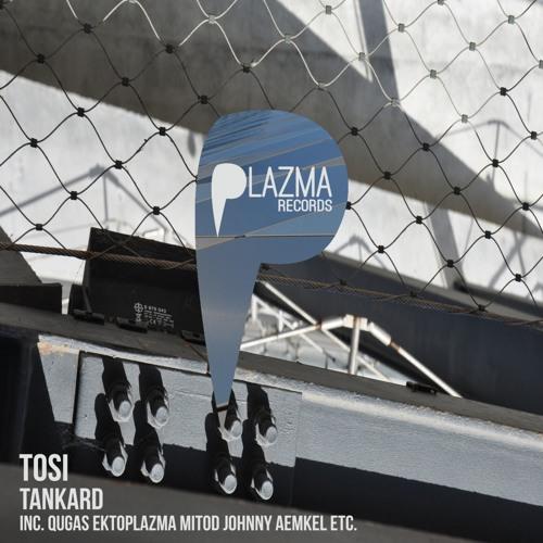Plazma017 : Tosi - Tankard (Johnny Aemkel Remix)