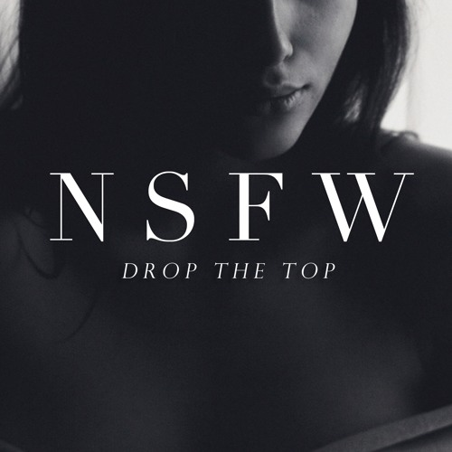 NSFW - Drop The Top [Out now as Free Download]