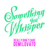 Something You Whisper - Really Don't Care (Demi Lovato Cover) mp3