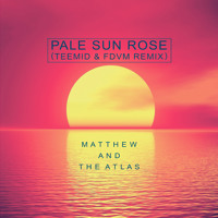 Matthew And The Atlas - Pale Sun Rose (TEEMID & FDVM Remix)