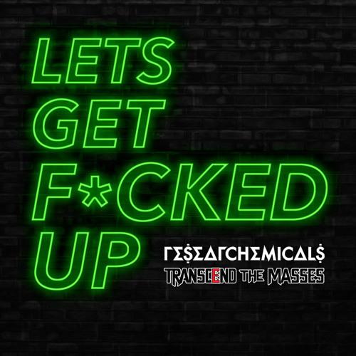 Lets Get F*cked Up (ResearChemicals X TranscendTheMasses Remix)
