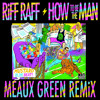 RiFF RAFF - How To Be The Man (MEAUX GREEN REMiX) [FREE DL] @JODYHiGHROLLER @TheMeauxGreen