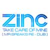 Dj Zinc - Take Care Of Mine ( Mr Breaks Re - Dub ) FREE DOWNLOAD!!