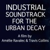 Exclusive mix for Industrial Soundtrack For The Urban Decay