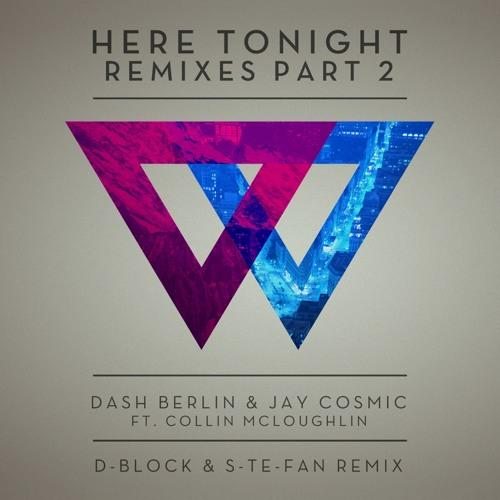 Dash Berlin & Jay Cosmic ft. Collin McLoughlin - Here Tonight (D-Block & S-Te-Fan remix)[OUT 1/8]