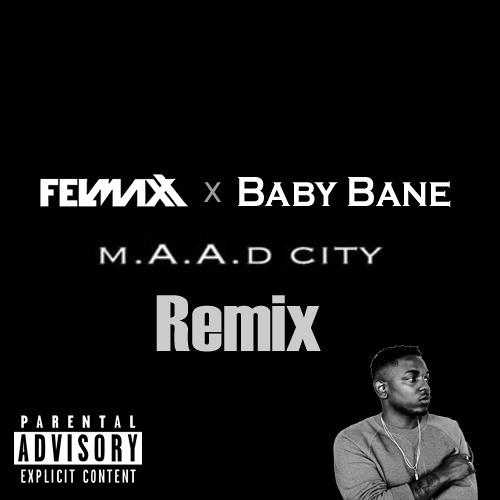 Kendrick Lamar-MAAD City(FelMax X Baby Bane Remix)*FREE DL*