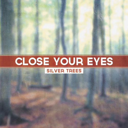 """Close Your Eyes"" by Silver Trees"