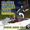 Have Some Fun ft. Cee Lo Green, Pitbull & Juicy J (Steve Aoki Edit)