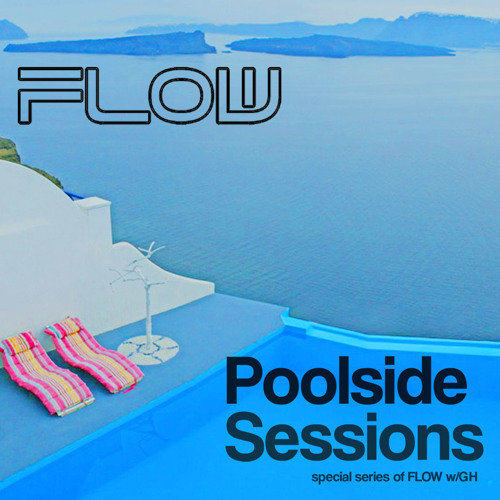 GH - FLOW Podcast Episode 166 [Poolside Sessions #9]