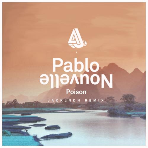 Pablo Nouvelle - Poison ft. Tulliae (JackLNDN Remix)