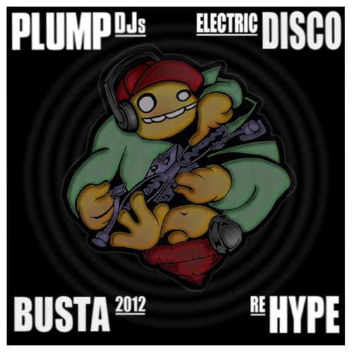 PLUMP DJ's - Electric Disco (Busta 2012 ReHype) :FREE DOWNLOAD: