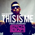 ERICK IBIZA Present THIS IS ME (Episodio #05)