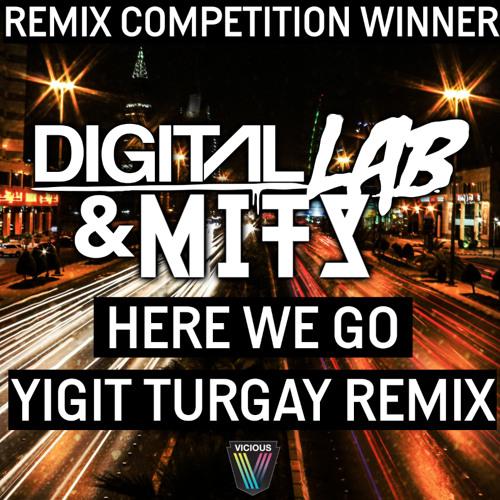 Digital Lab & MITS - Here We Go (Yigit Turgay Remix) [REMIX COMPETITION WINNER]