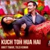 Ankit Tiwari Kuch Toh Hua Hai Singham Returns