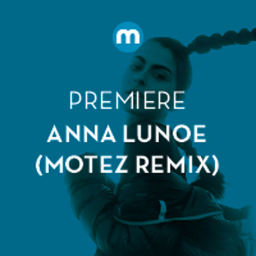 Premiere; Anna Lunoe - All Out (Motez Remix)