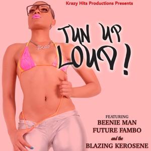 Tun Up Loud  - Beenie Man, Future Fambo & Blazin Kerosene [Krazy Hits Prod. 2014]
