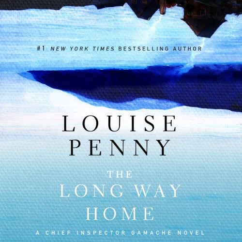 The Long Way Home: Chief Inspector Gamache, Book 10 by Louise Penny, Narrated by Ralph Cosham
